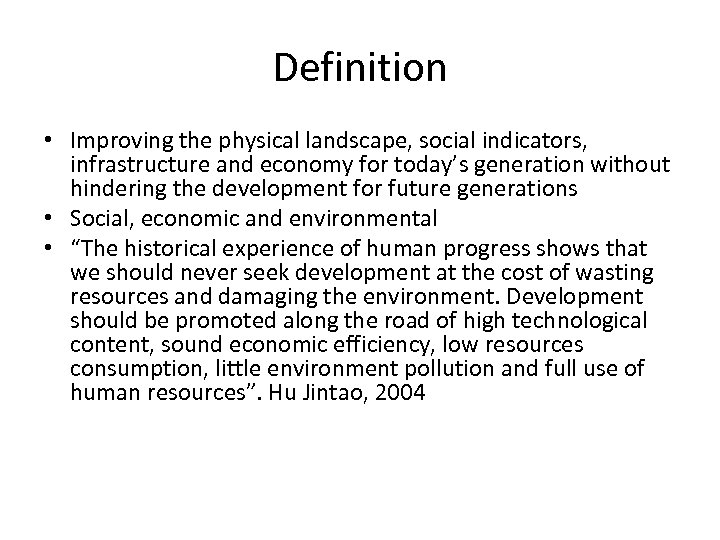 Definition • Improving the physical landscape, social indicators, infrastructure and economy for today's generation