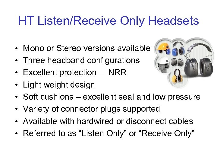 HT Listen/Receive Only Headsets • • Mono or Stereo versions available Three headband configurations