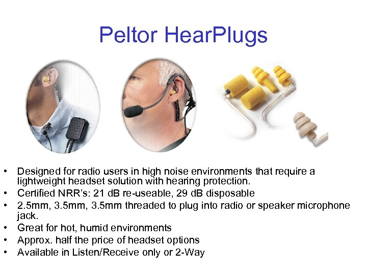Peltor Hear. Plugs • Designed for radio users in high noise environments that require