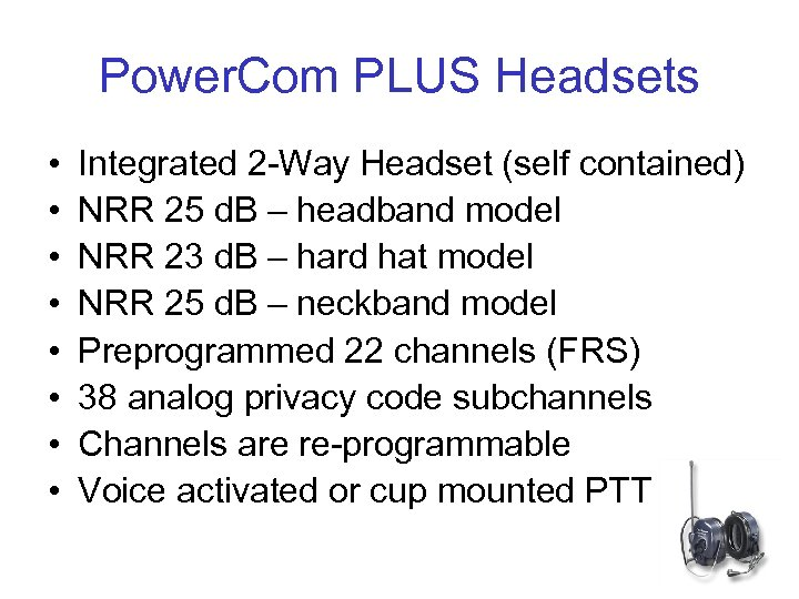 Power. Com PLUS Headsets • • Integrated 2 -Way Headset (self contained) NRR 25