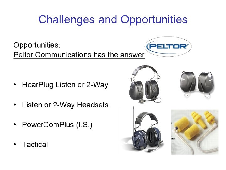 Challenges and Opportunities: Peltor Communications has the answer • Hear. Plug Listen or 2