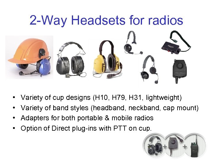 2 -Way Headsets for radios • • Variety of cup designs (H 10, H