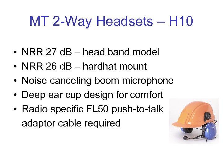 MT 2 -Way Headsets – H 10 • • • NRR 27 d. B