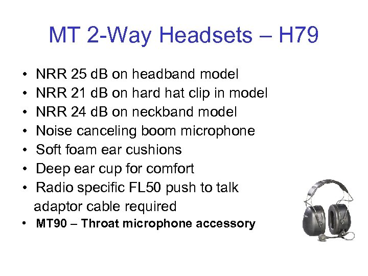 MT 2 -Way Headsets – H 79 • • NRR 25 d. B on
