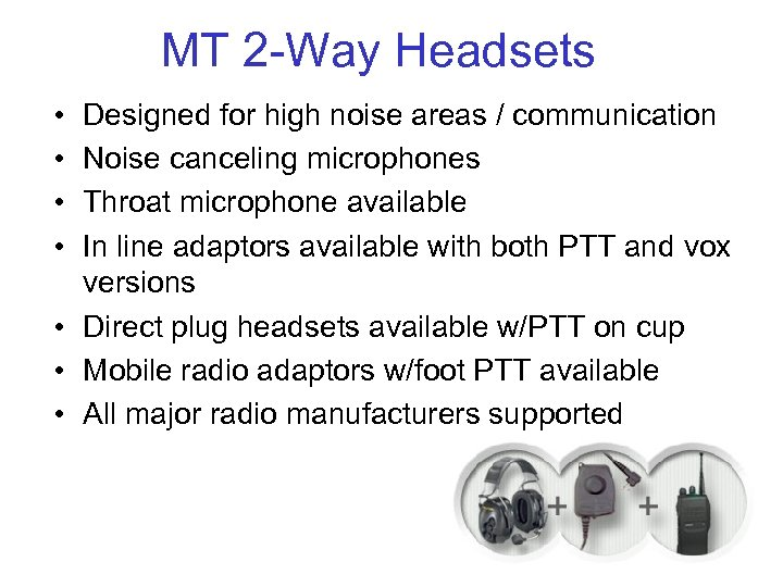 MT 2 -Way Headsets • • Designed for high noise areas / communication Noise