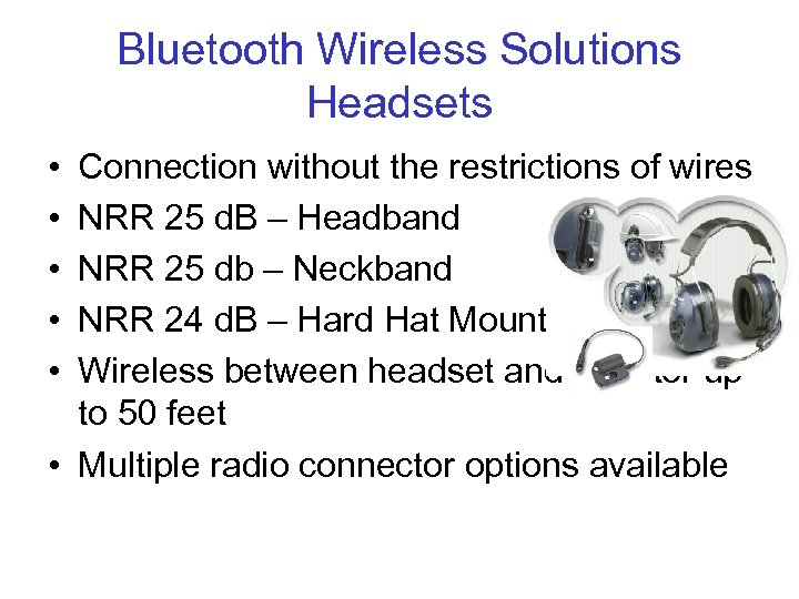 Bluetooth Wireless Solutions Headsets • • • Connection without the restrictions of wires NRR