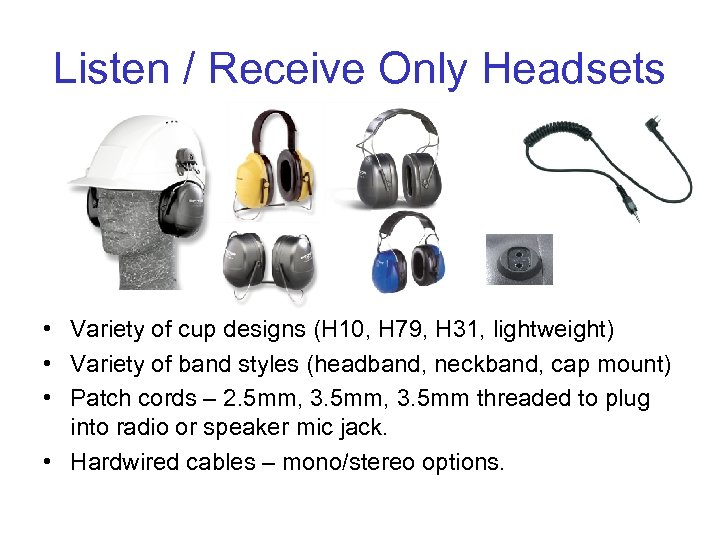 Listen / Receive Only Headsets • Variety of cup designs (H 10, H 79,