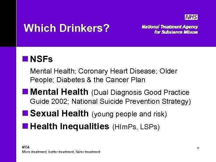 Which Drinkers? n NSFs Mental Health; Coronary Heart Disease; Older People; Diabetes & the