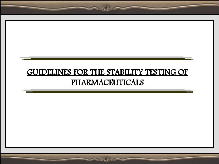 GUIDELINES FOR THE STABILITY TESTING OF PHARMACEUTICALS