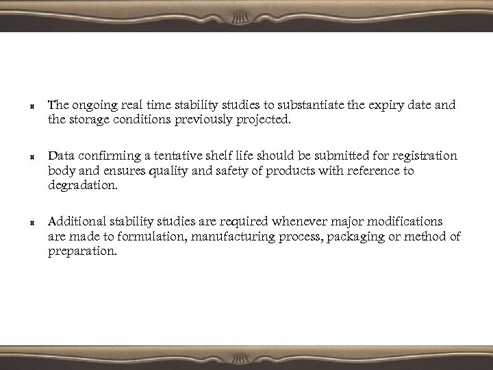 The ongoing real time stability studies to substantiate the expiry date and the storage