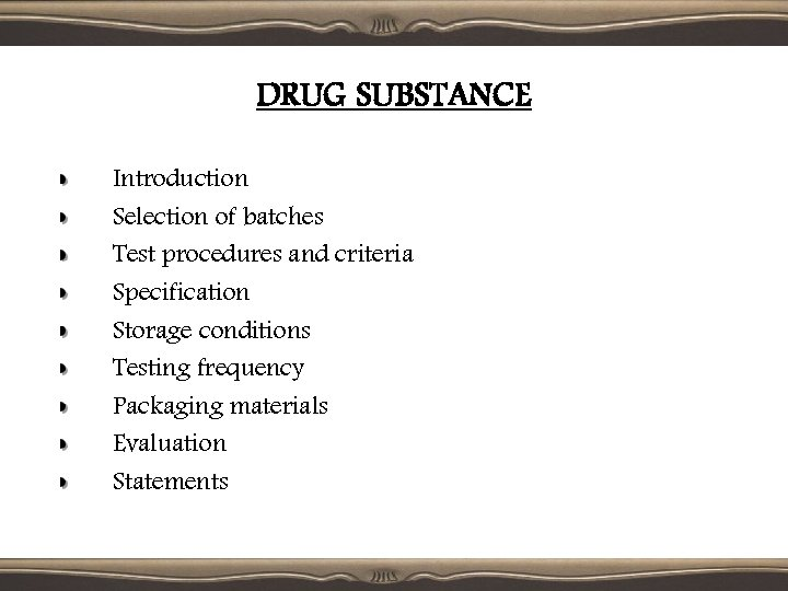DRUG SUBSTANCE Introduction Selection of batches Test procedures and criteria Specification Storage conditions Testing