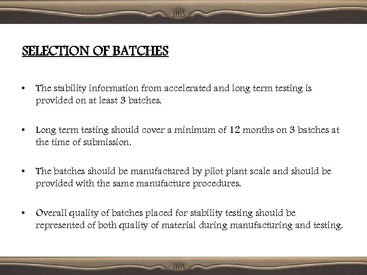 SELECTION OF BATCHES • The stability information from accelerated and long term testing is