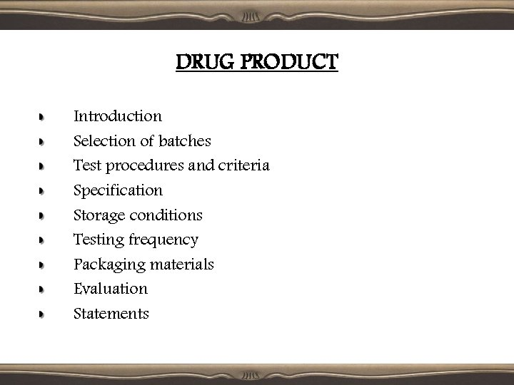 DRUG PRODUCT Introduction Selection of batches Test procedures and criteria Specification Storage conditions Testing