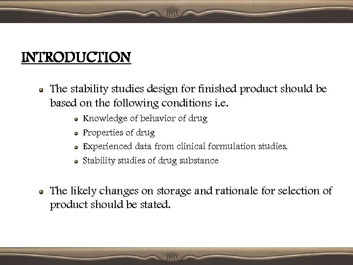 INTRODUCTION The stability studies design for finished product should be based on the following