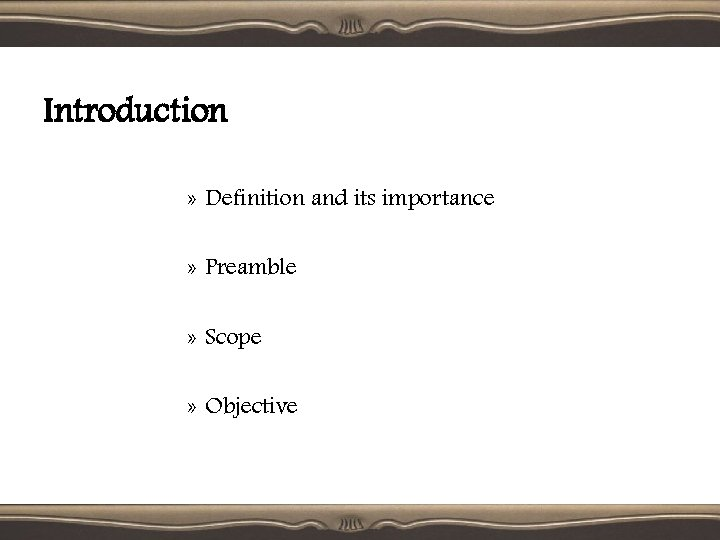 Introduction » Definition and its importance » Preamble » Scope » Objective