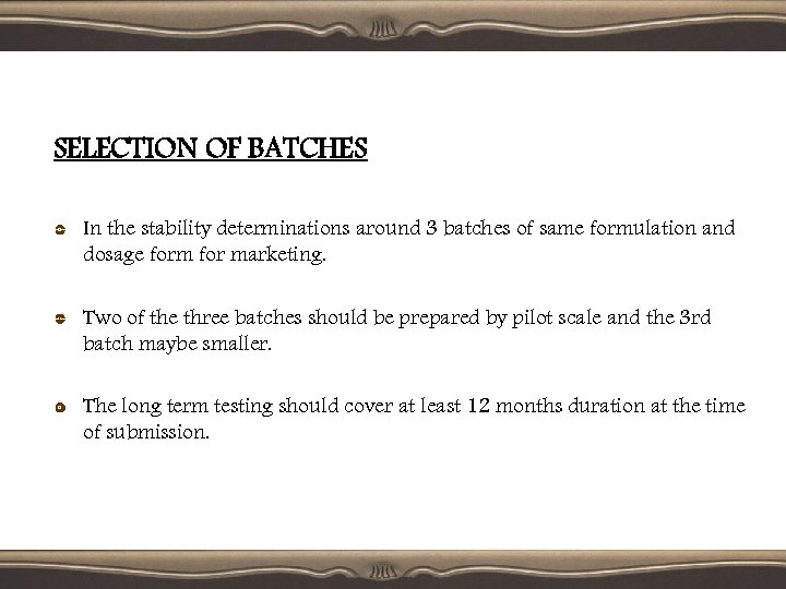 SELECTION OF BATCHES In the stability determinations around 3 batches of same formulation and