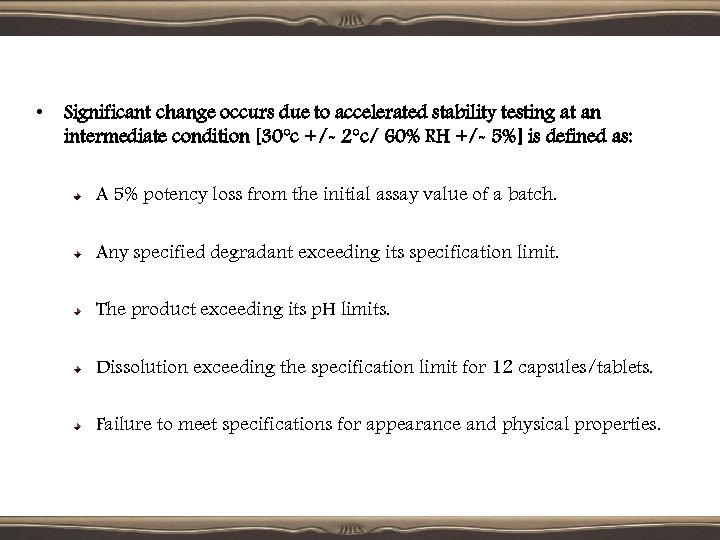 • Significant change occurs due to accelerated stability testing at an intermediate condition