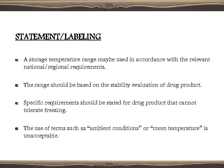 STATEMENT/LABELING A storage temperature range maybe used in accordance with the relevant national/regional requirements.