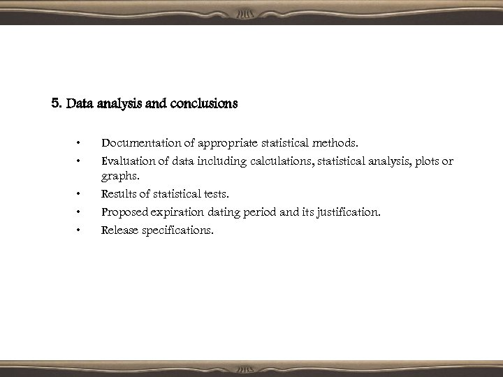 5. Data analysis and conclusions • • • Documentation of appropriate statistical methods. Evaluation