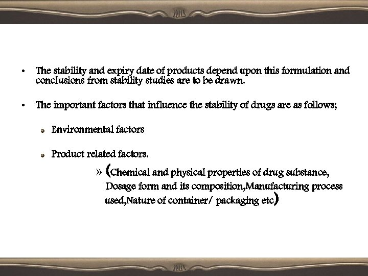 • The stability and expiry date of products depend upon this formulation and