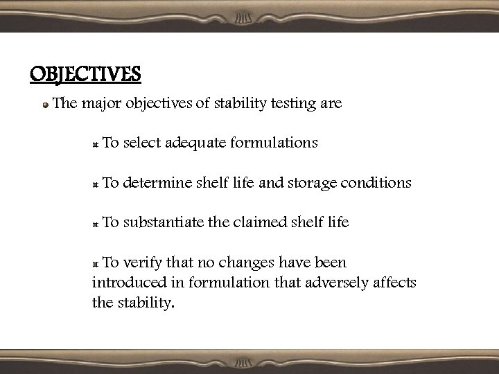 OBJECTIVES The major objectives of stability testing are To select adequate formulations To determine