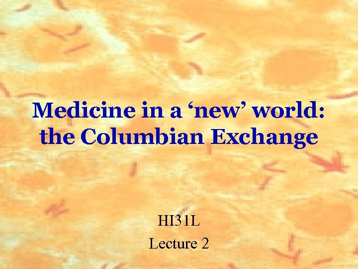 Medicine in a 'new' world: the Columbian Exchange HI 31 L Lecture 2