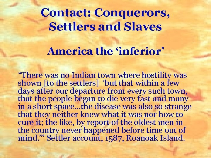 """Contact: Conquerors, Settlers and Slaves America the 'inferior' """"There was no Indian town where"""