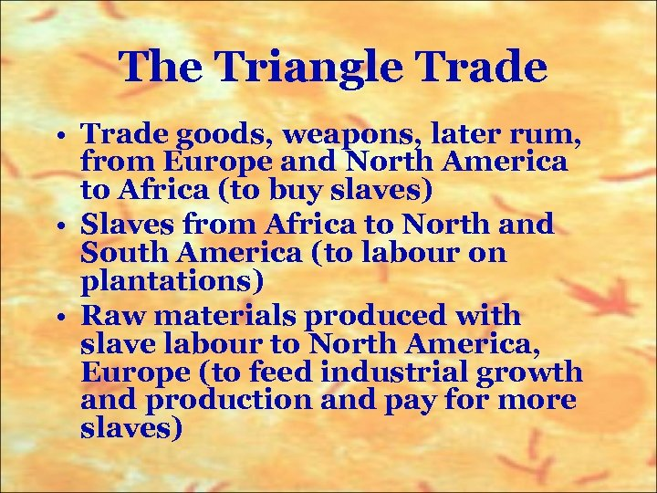 The Triangle Trade • Trade goods, weapons, later rum, from Europe and North America