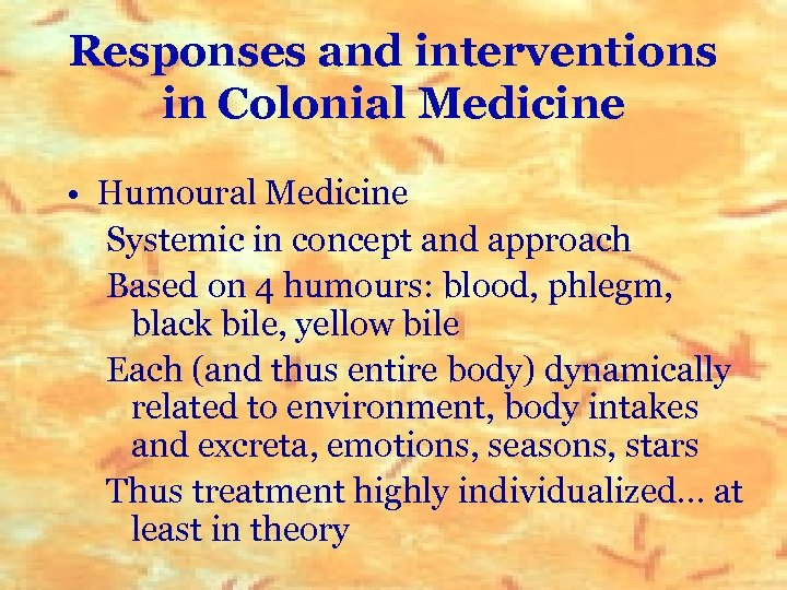 Responses and interventions in Colonial Medicine • Humoural Medicine Systemic in concept and approach