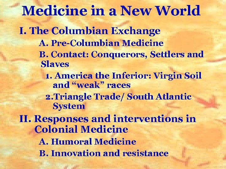 Medicine in a New World I. The Columbian Exchange A. Pre-Columbian Medicine B. Contact: