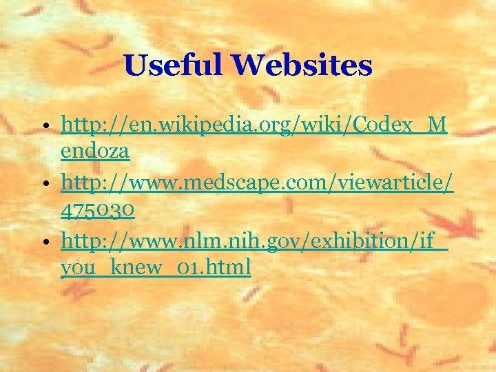 Useful Websites • http: //en. wikipedia. org/wiki/Codex_M endoza • http: //www. medscape. com/viewarticle/ 475030