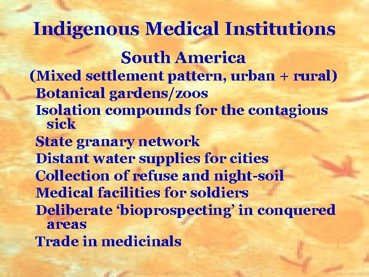 Indigenous Medical Institutions South America (Mixed settlement pattern, urban + rural) Botanical gardens/zoos Isolation