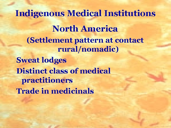 Indigenous Medical Institutions North America (Settlement pattern at contact rural/nomadic) Sweat lodges Distinct class