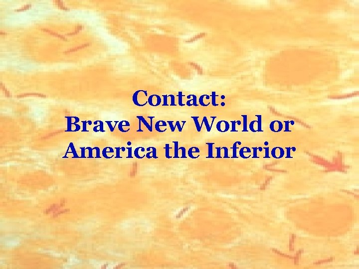 Contact: Brave New World or America the Inferior