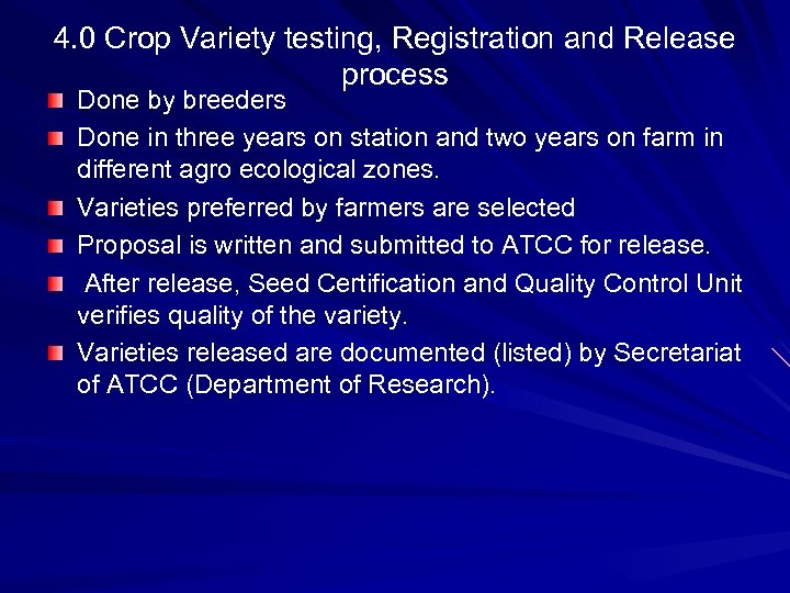 4. 0 Crop Variety testing, Registration and Release process Done by breeders Done in