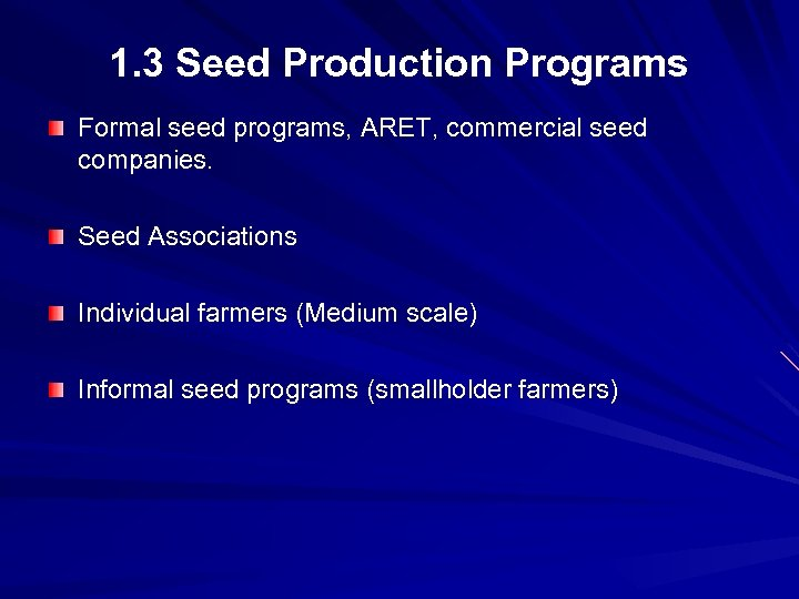 1. 3 Seed Production Programs Formal seed programs, ARET, commercial seed companies. Seed Associations