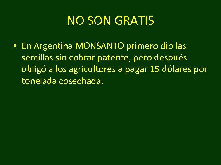 NO SON GRATIS • En Argentina MONSANTO primero dio las semillas sin cobrar patente,