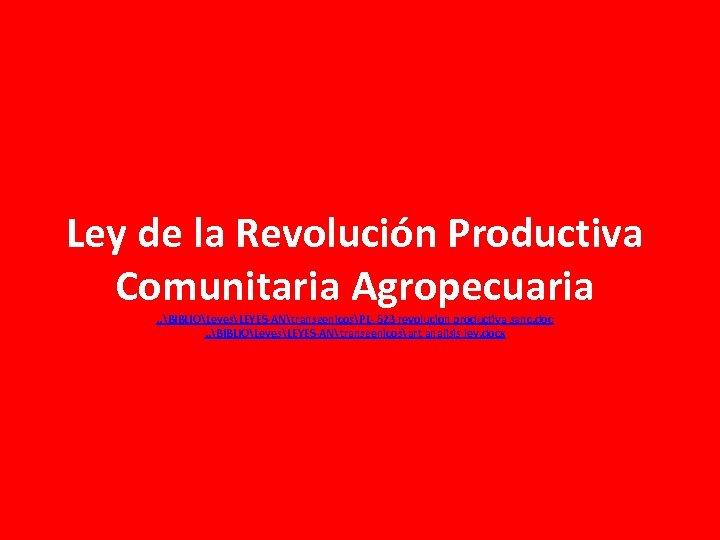 Ley de la Revolución Productiva Comunitaria Agropecuaria . . BIBLIOLeyesLEYES-ANtransgenicosPL- 523 revolucion productiva sanc.