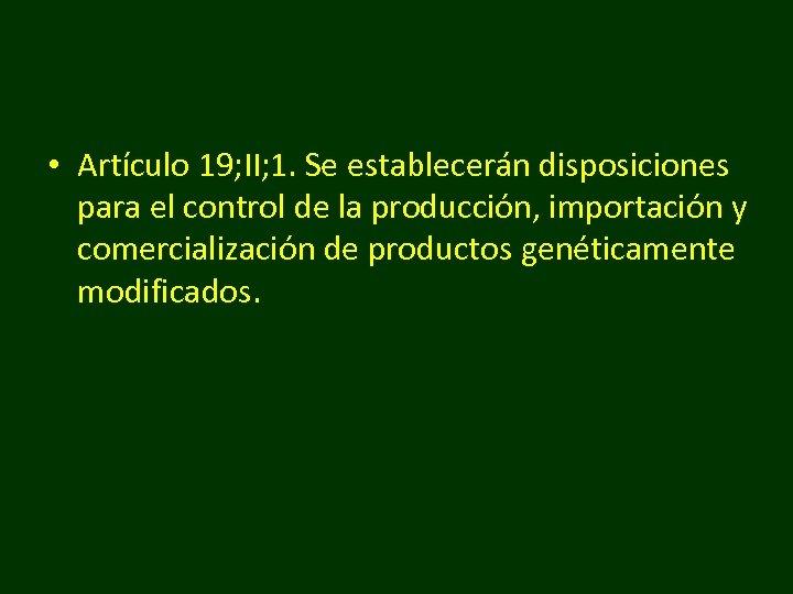 • Artículo 19; II; 1. Se establecerán disposiciones para el control de la