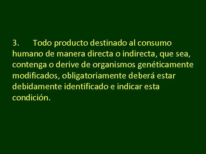 3. Todo producto destinado al consumo humano de manera directa o indirecta, que sea,