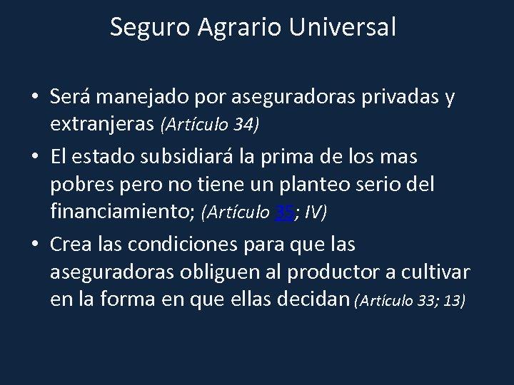 Seguro Agrario Universal • Será manejado por aseguradoras privadas y extranjeras (Artículo 34) •