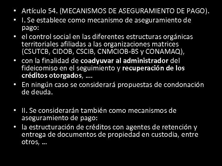 • Artículo 54. (MECANISMOS DE ASEGURAMIENTO DE PAGO). • I. Se establece como