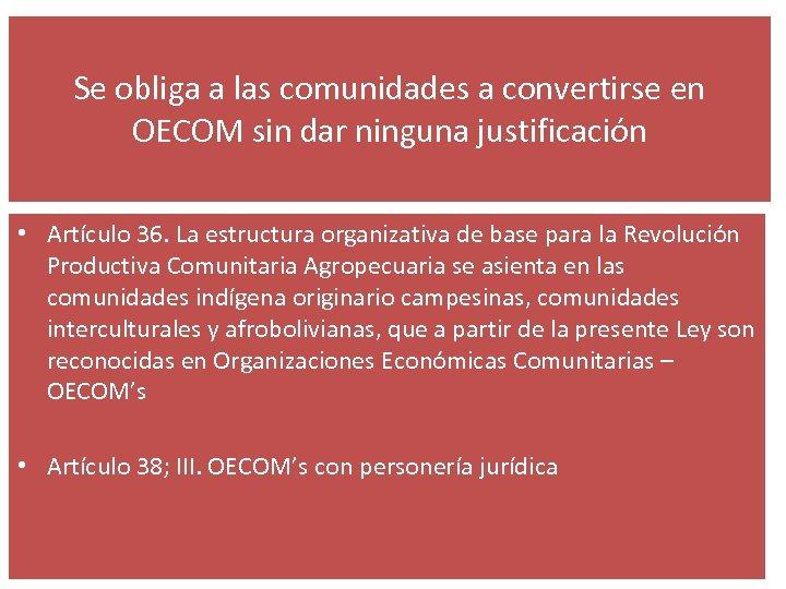 Se obliga a las comunidades a convertirse en OECOM sin dar ninguna justificación •