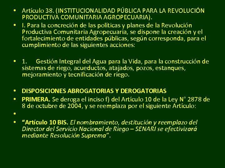 • Artículo 38. (INSTITUCIONALIDAD PÚBLICA PARA LA REVOLUCIÓN PRODUCTIVA COMUNITARIA AGROPECUARIA). • I.
