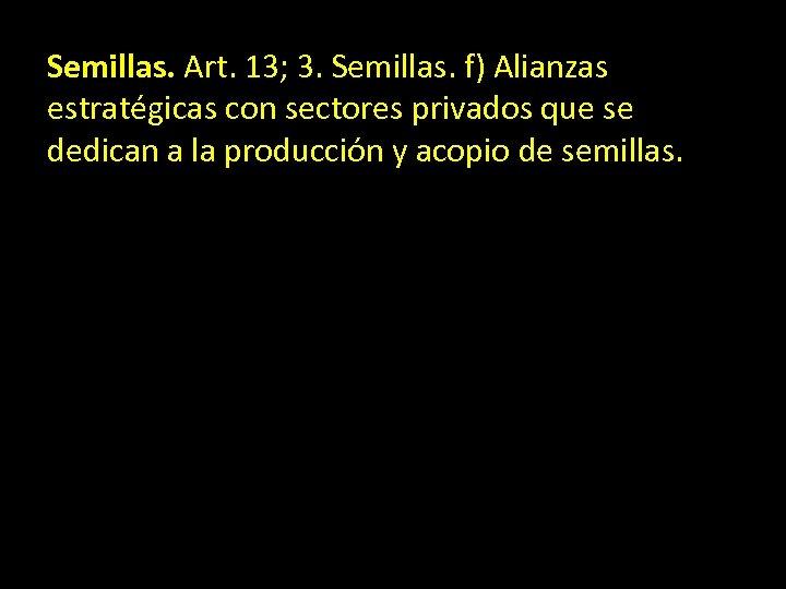 Semillas. Art. 13; 3. Semillas. f) Alianzas estratégicas con sectores privados que se dedican