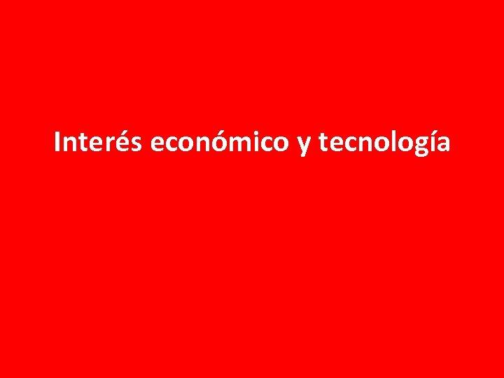 Interés económico y tecnología