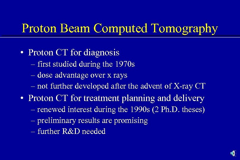 Proton Beam Computed Tomography • Proton CT for diagnosis – first studied during the
