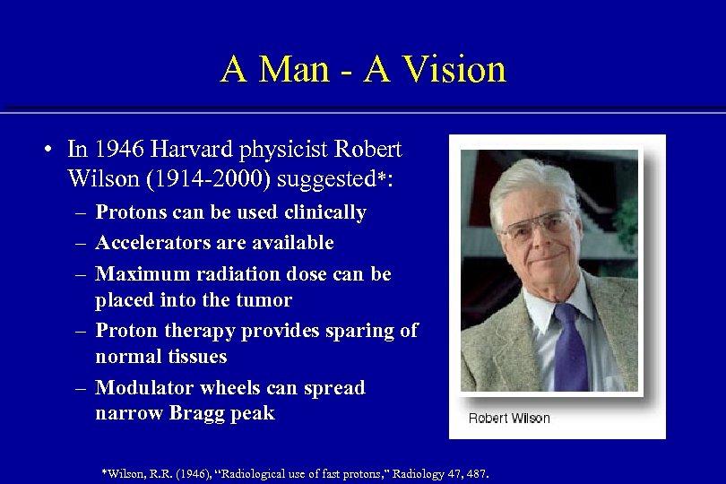 A Man - A Vision • In 1946 Harvard physicist Robert Wilson (1914 -2000)