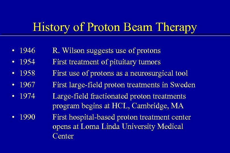 History of Proton Beam Therapy • • • 1946 1954 1958 1967 1974 •