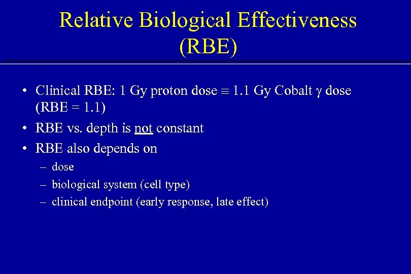 Relative Biological Effectiveness (RBE) • Clinical RBE: 1 Gy proton dose 1. 1 Gy